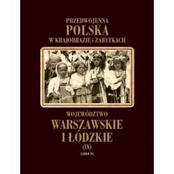 Przedwojenna POLSKA w krajobrazie i zabytkach. Województwo warszawskie i łódzkie. Tom IX