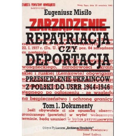 Repatriacja czy deportacja. Tom 1 Dokumenty 1944-1945 Przesiedlenie Ukraińców z Polski do USRR 1944-1946