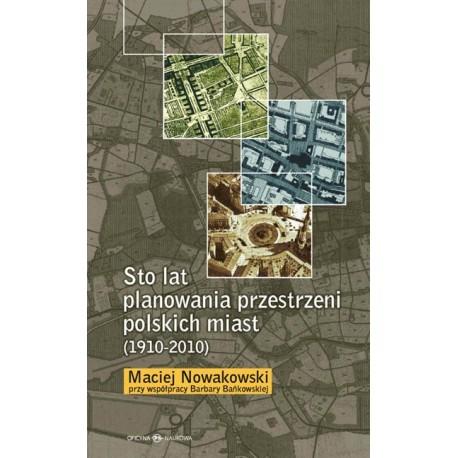 Sto lat planowania przestrzeni polskich miast (1910-2010)