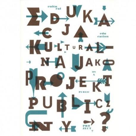 Edukacja kulturalna jako projekt publiczny