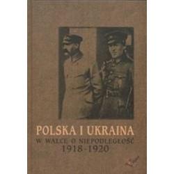 Polska i Ukraina w walce o niepodległość 1918-1920