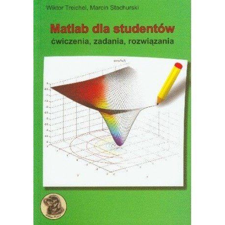 Matlab dla studentów ćwiczenia, zadania, rozwiązania