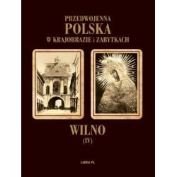 Przedwojenna Polska w krajobrazie i zabytkach Wilno Tom IV