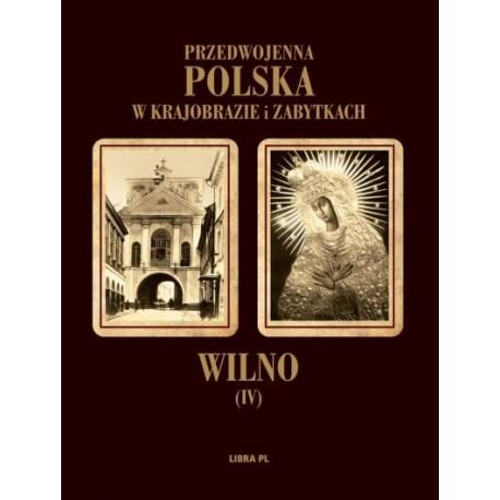 Wilno IV Przedwojenna Polska w krajobrazie i zabytkach