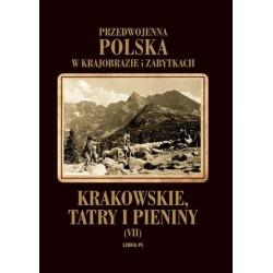 Przedwojenna Polska w krajobrazie i zabytkach. Krakowskie, Tatry i Pieniny  Tom 7