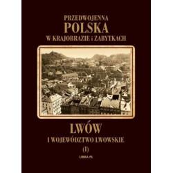 Przedwojenna Polska w krajobrazie i zabytkach. Lwów i województwo lwowskie Tom1