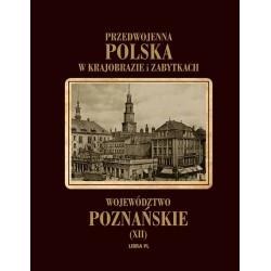 Przedwojenna Polska w krajobrazie i zabytkach. Województwo poznańskie Tom XII