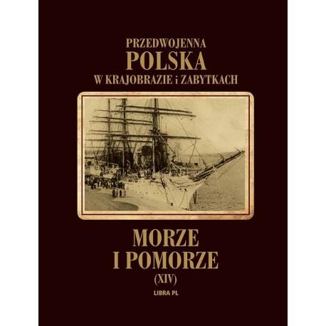 Przedwojenna Polska w krajobrazie i zabytkach. Morze i Pomorze Tom XIV