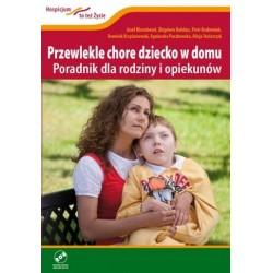 Przewlekle chore dziecko w domu. Poradnik dla rodziny i opiekunów