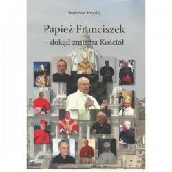 Papież Franciszek - dokąd zmierza Kościół