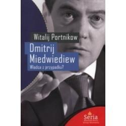 Dmitrij Miedwiediew. Władca z przypadku?