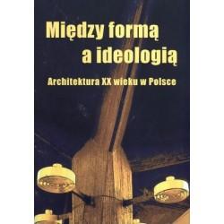 Między formą a ideologią. Architektura XX wieku w Polsce