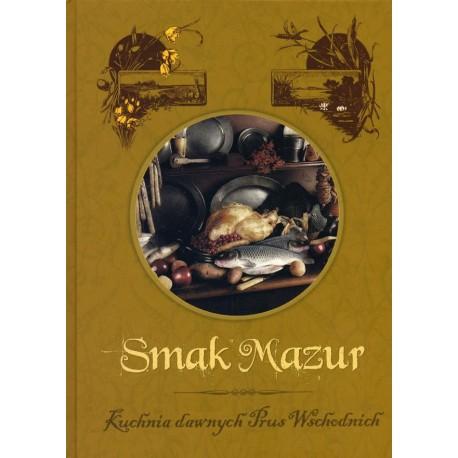 Smak Mazur. Kuchnia dawnychb Prus Wschodnich