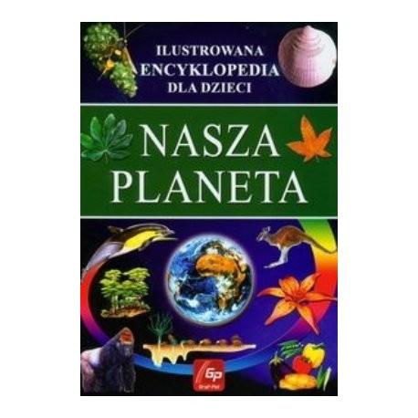 Nasza Planeta. Ilustrowana encyklopedia dla dzieci